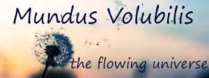 mundus volubilis the flowing universe